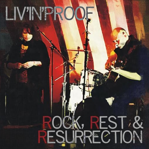 Liv'in'Proof – Rock, Rest & Resurrection